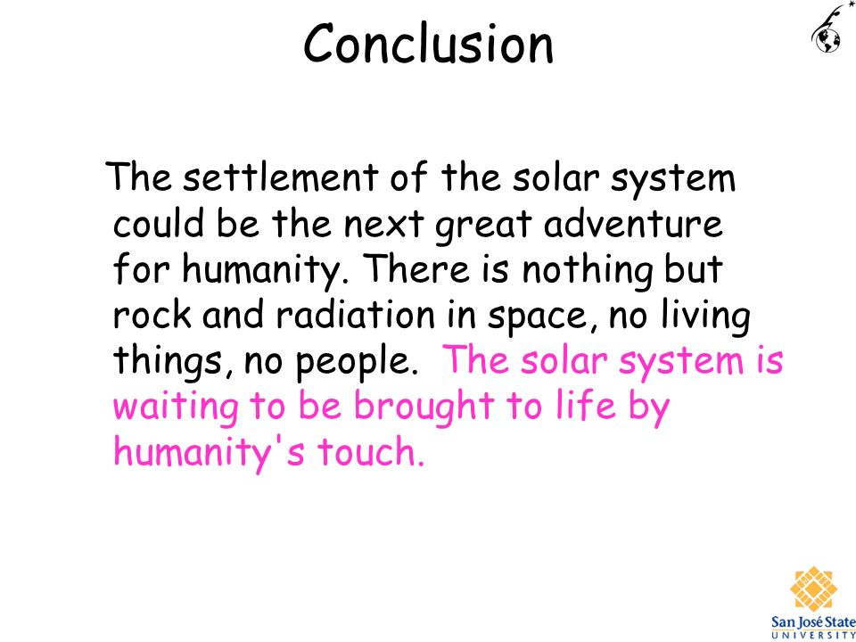 Conclusion The settlement of the solar system could be the next great adventure for humanity.