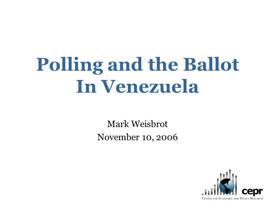 Polling and the Ballot In Venezuela Mark Weisbrot November 10, 2006