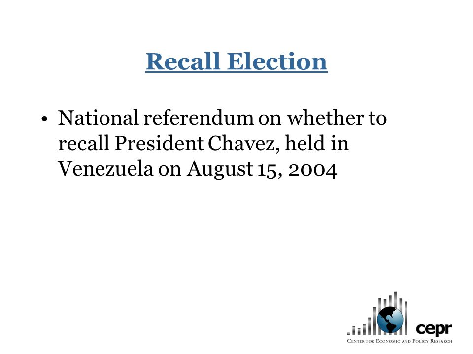 Recall Election National referendum on whether to recall President Chavez, held in Venezuela on August 15, 2004