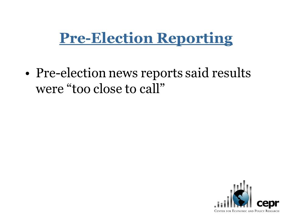 Pre-Election Reporting Pre-election news reports said results were too close to call