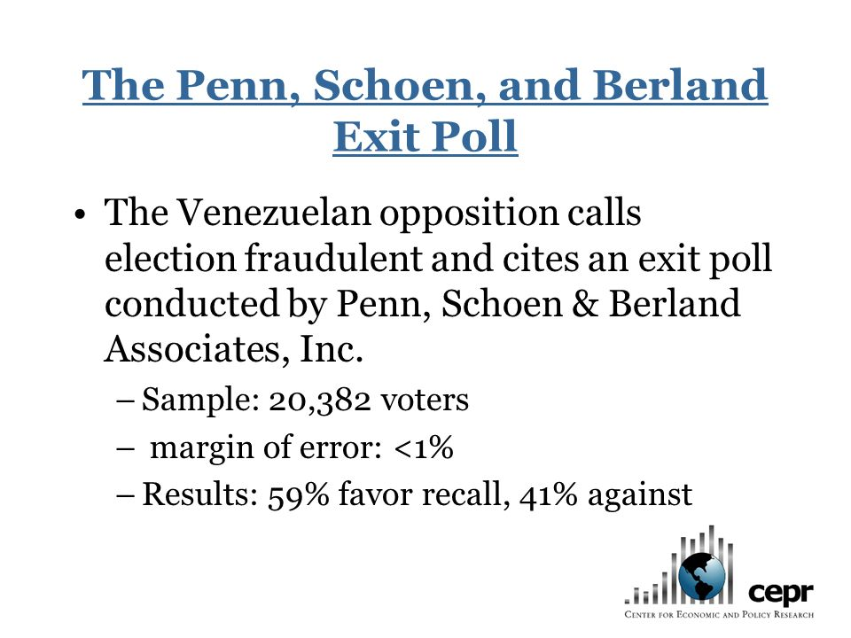 The Penn, Schoen, and Berland Exit Poll The Venezuelan opposition calls election fraudulent and cites an exit poll conducted by Penn, Schoen & Berland Associates, Inc.
