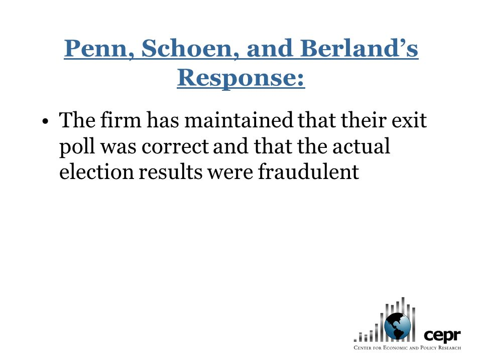 Penn, Schoen, and Berlands Response: The firm has maintained that their exit poll was correct and that the actual election results were fraudulent