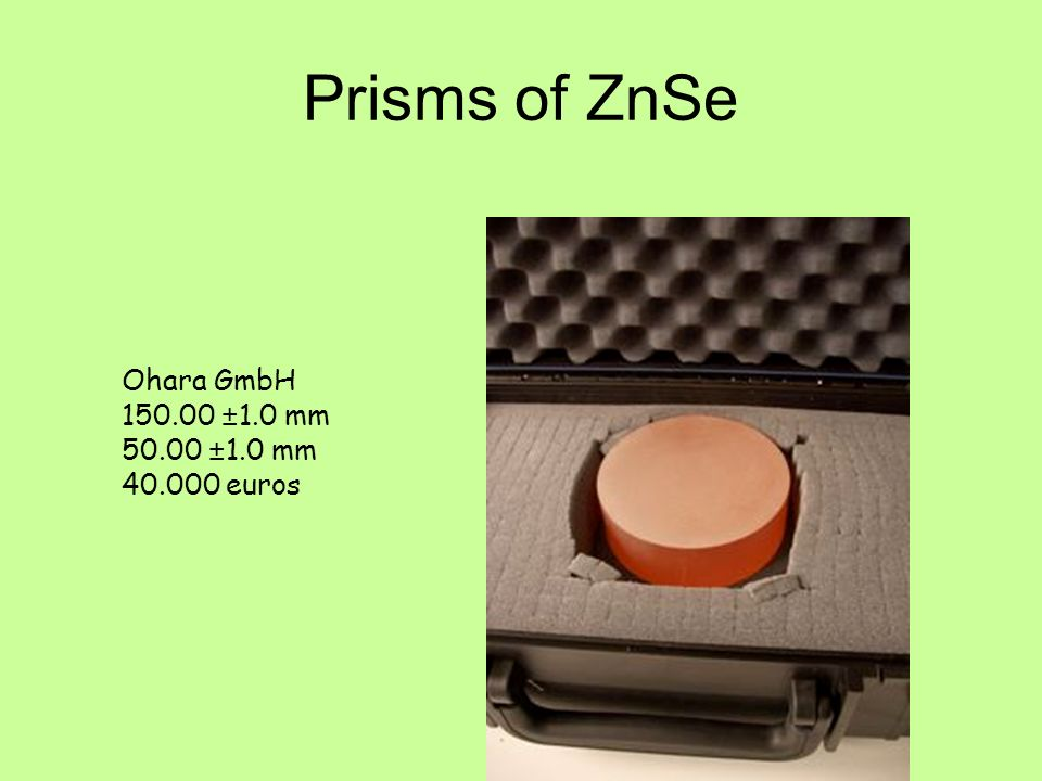 Prisms of ZnSe Ohara GmbH 150.00 ±1.0 mm 50.00 ±1.0 mm 40.000 euros