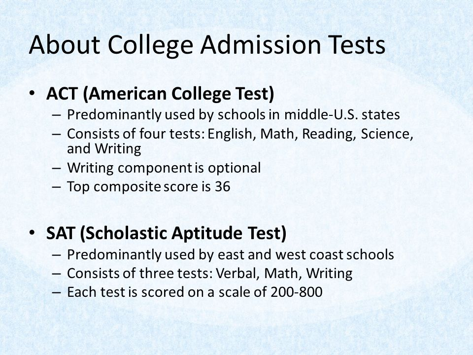 About College Admission Tests ACT (American College Test) – Predominantly used by schools in middle-U.S.