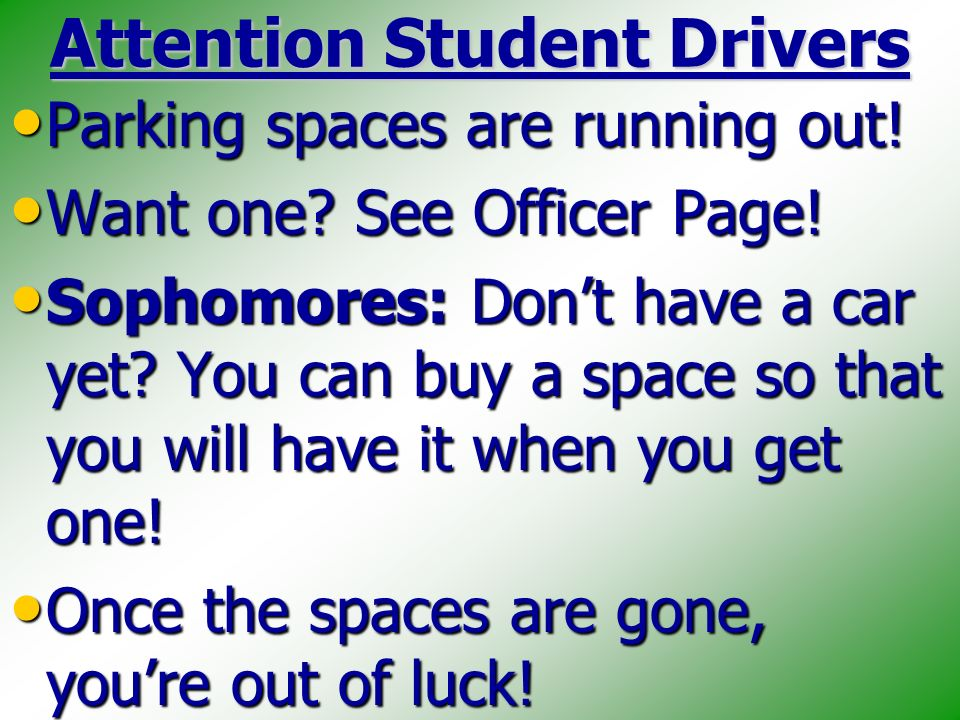 Attention Student Drivers Parking spaces are running out.