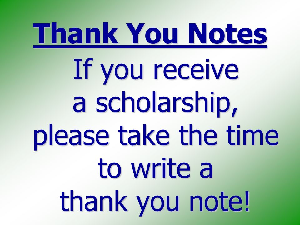 Thank You Notes If you receive a scholarship, please take the time to write a thank you note!
