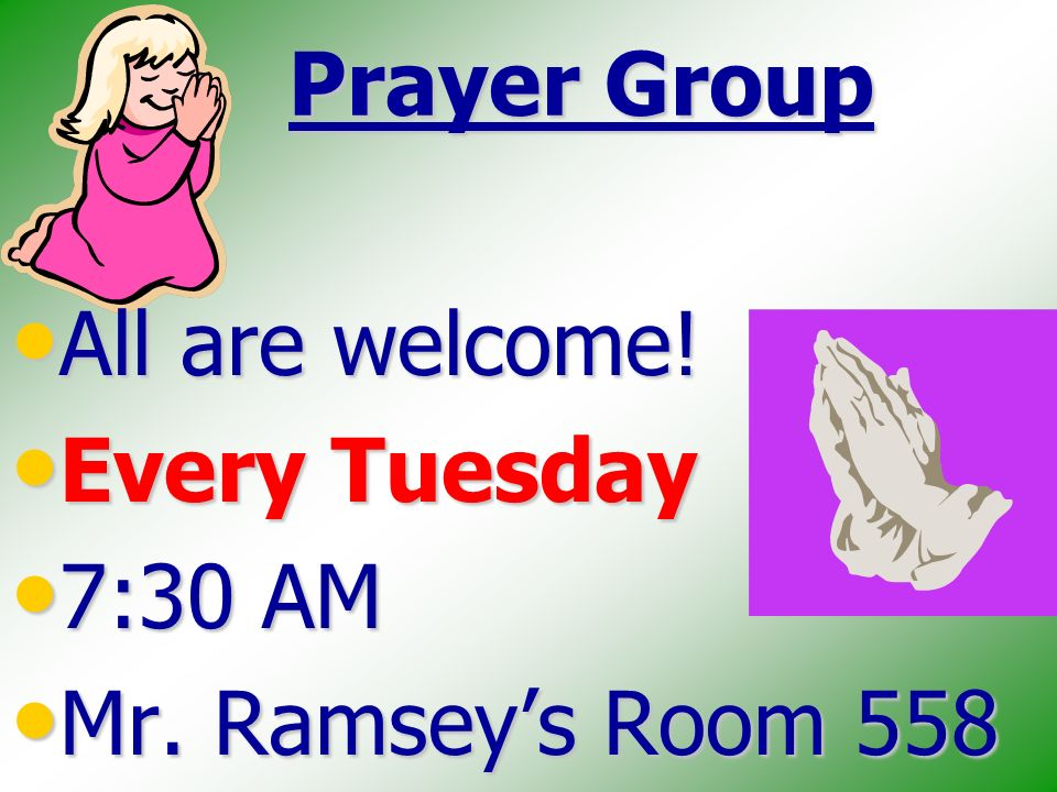 Prayer Group All are welcome. All are welcome. Every Tuesday Every Tuesday 7:30 AM 7:30 AM Mr.