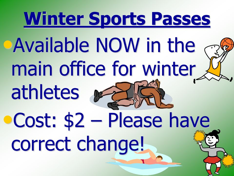 Winter Sports Passes Available NOW in the main office for winter athletes Available NOW in the main office for winter athletes Cost: $2 – Please have correct change.