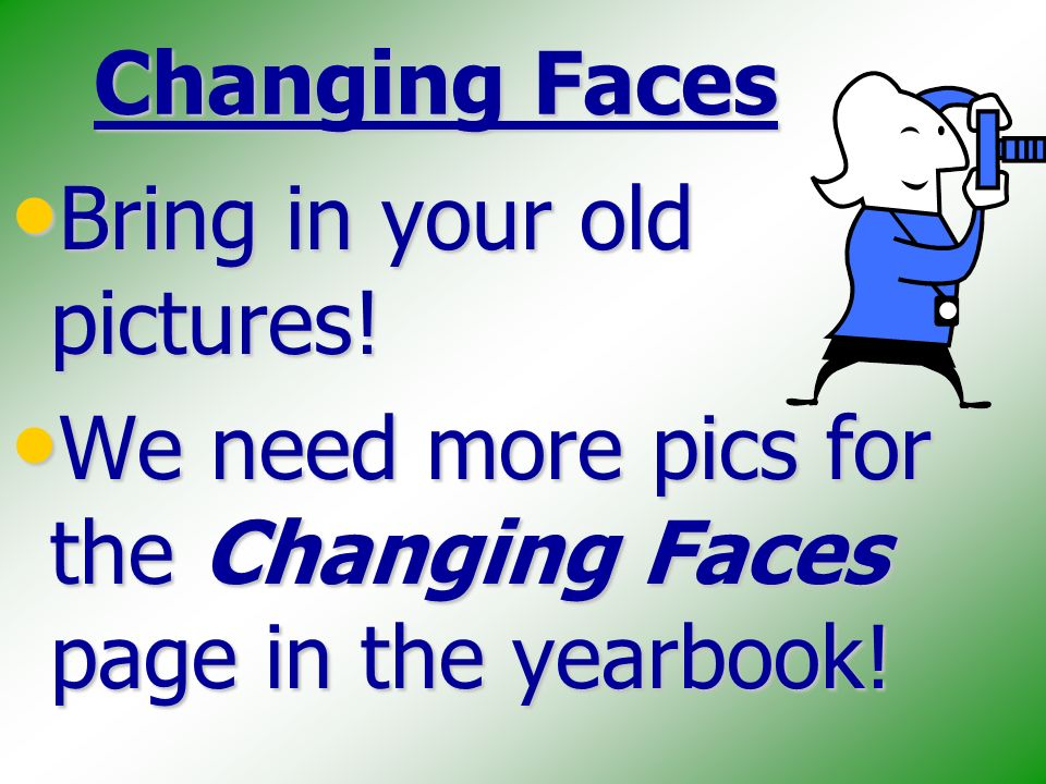 Changing Faces Bring in your old pictures. Bring in your old pictures.