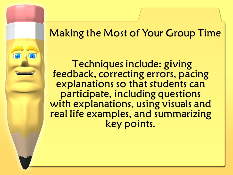 Techniques include: giving feedback, correcting errors, pacing explanations so that students can participate, including questions with explanations, using visuals and real life examples, and summarizing key points.