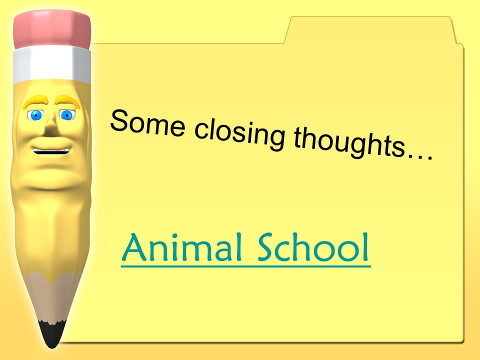 Some closing thoughts… Animal School