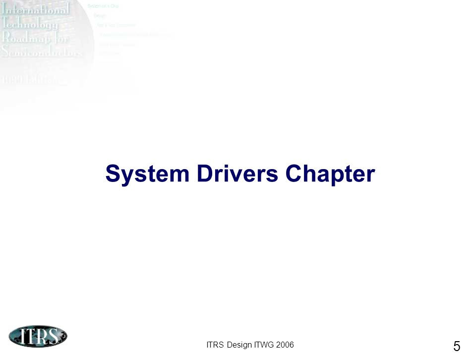 ITRS Design ITWG 2006 5 System Drivers Chapter