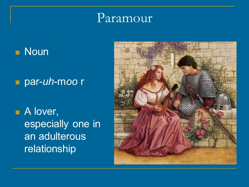 Paramour Noun par-uh-moo r A lover, especially one in an adulterous relationship