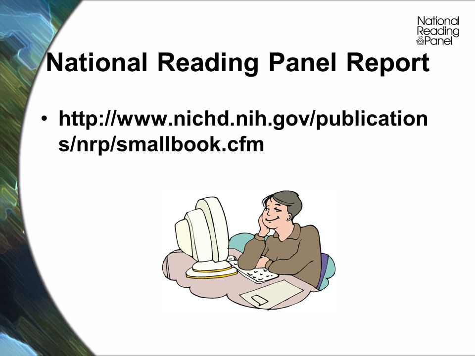 National Reading Panel Report http://www.nichd.nih.gov/publication s/nrp/smallbook.cfm