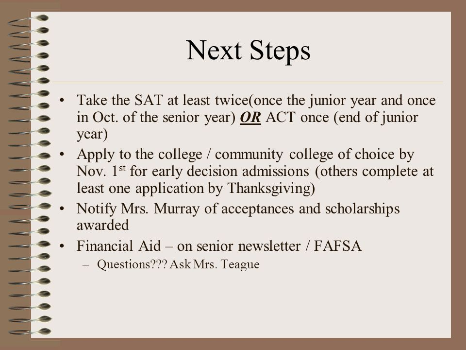 Next Steps Take the SAT at least twice(once the junior year and once in Oct.
