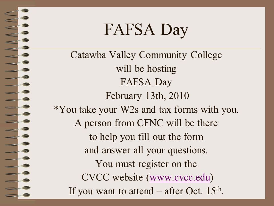 Catawba Valley Community College will be hosting FAFSA Day February 13th, 2010 *You take your W2s and tax forms with you.
