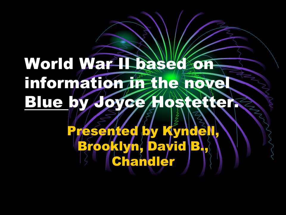 World War II based on information in the novel Blue by Joyce Hostetter.