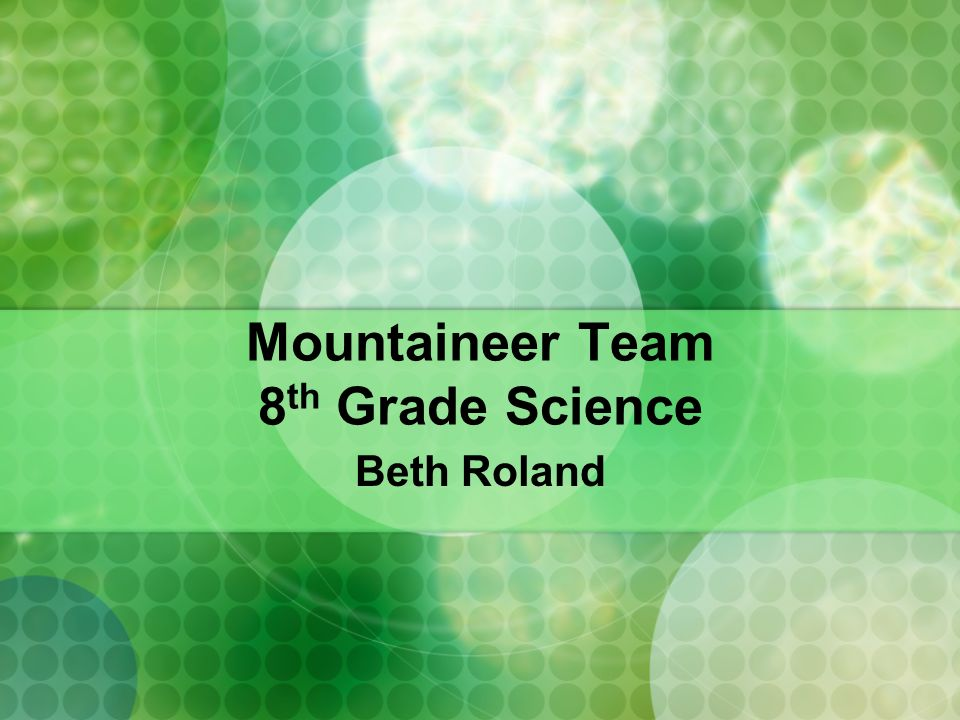 Mountaineer Team 8 th Grade Science Beth Roland