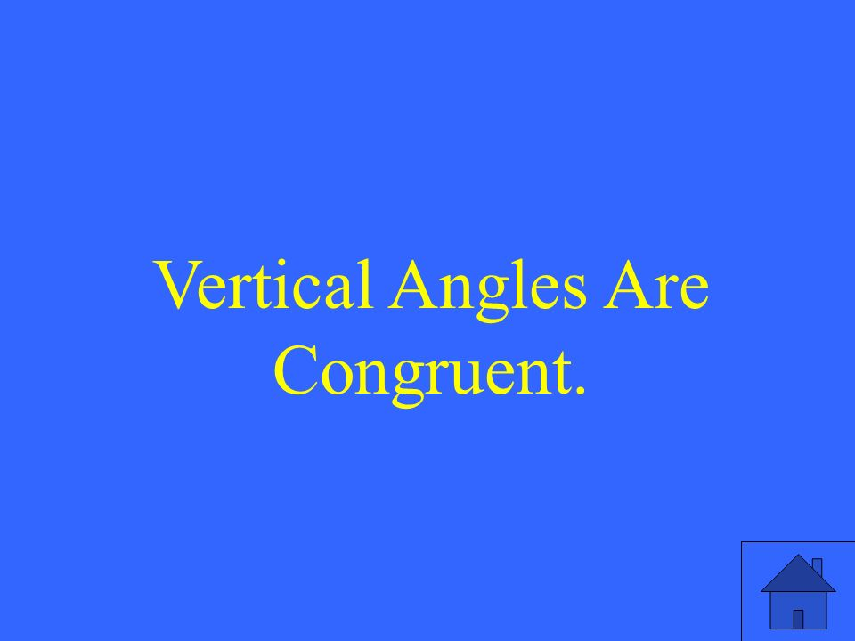 Vertical Angles Are Congruent.