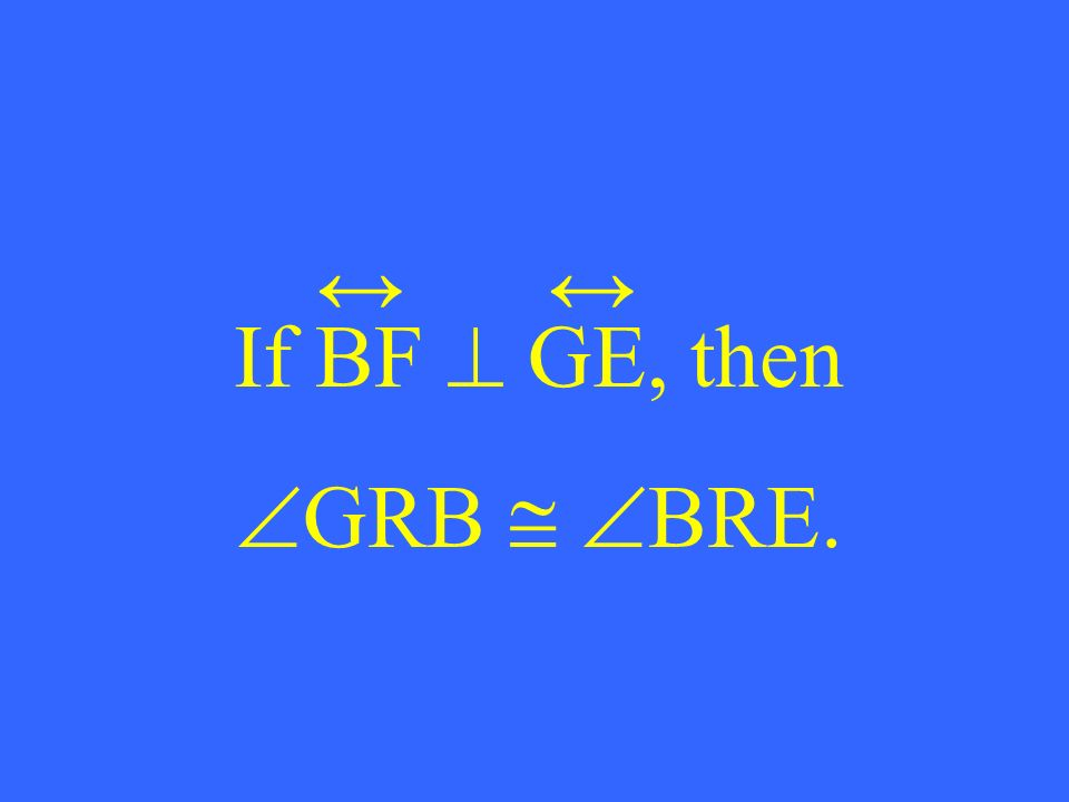 If BF GE, then GRB BRE.