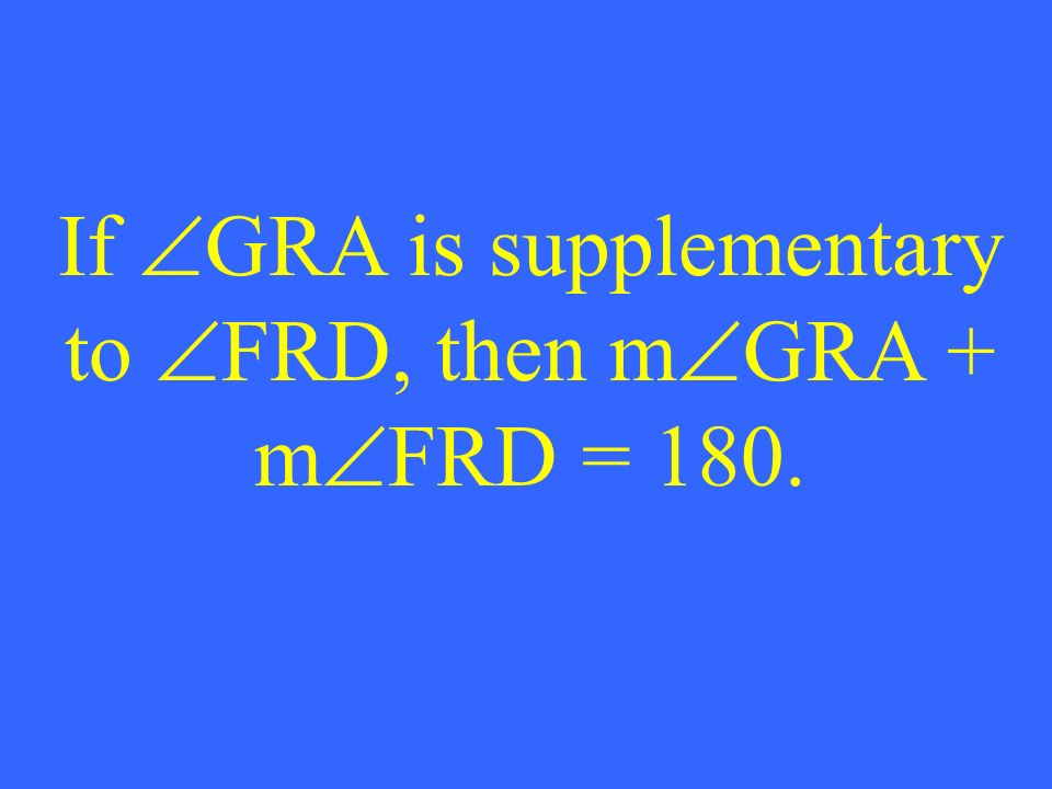 If GRA is supplementary to FRD, then m GRA + m FRD = 180.