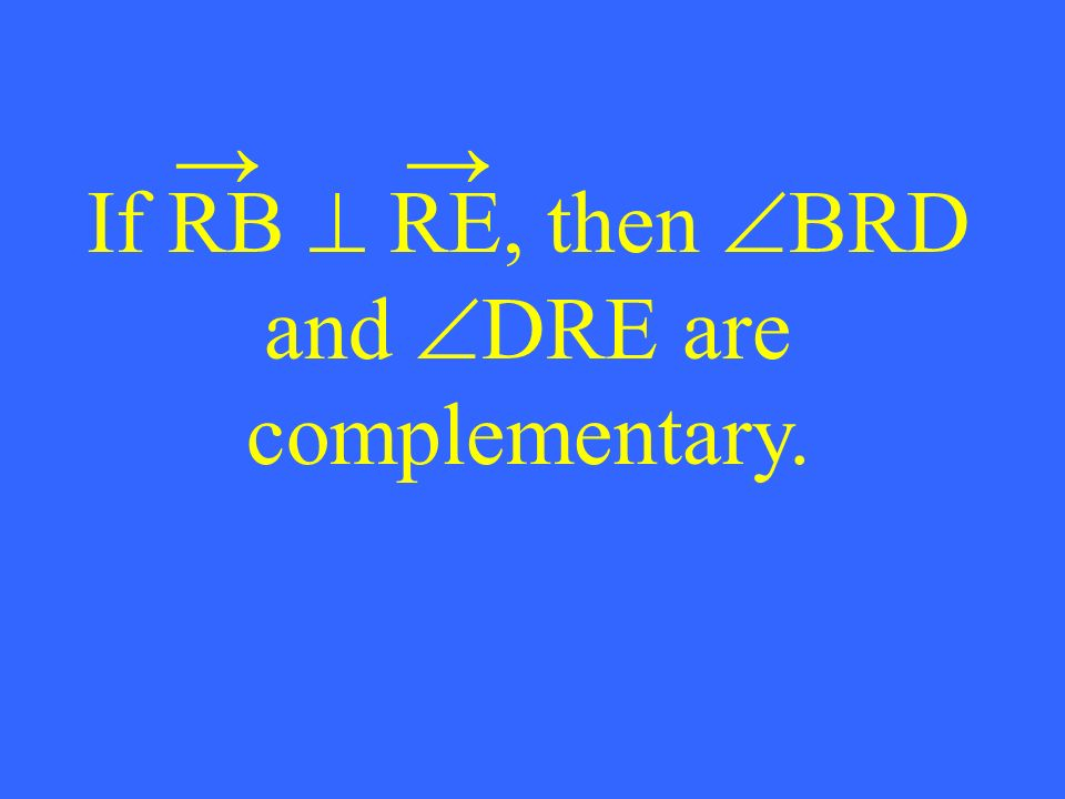 If RB RE, then BRD and DRE are complementary.