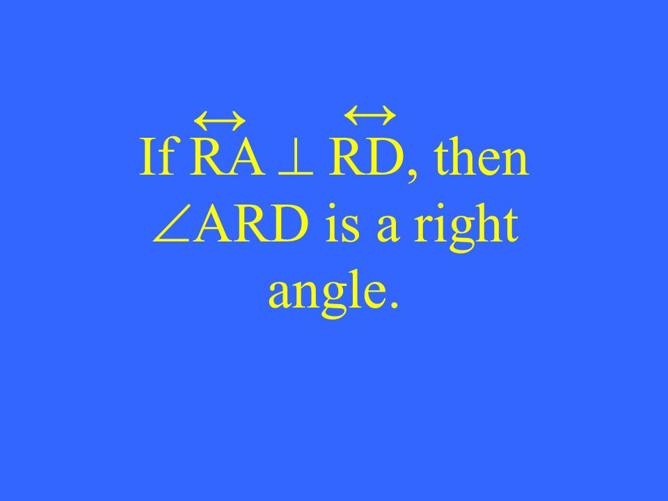 If RA RD, then ARD is a right angle.