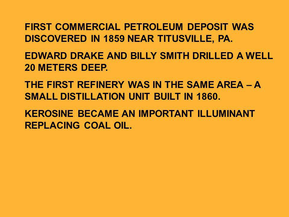 FIRST COMMERCIAL PETROLEUM DEPOSIT WAS DISCOVERED IN 1859 NEAR TITUSVILLE, PA.