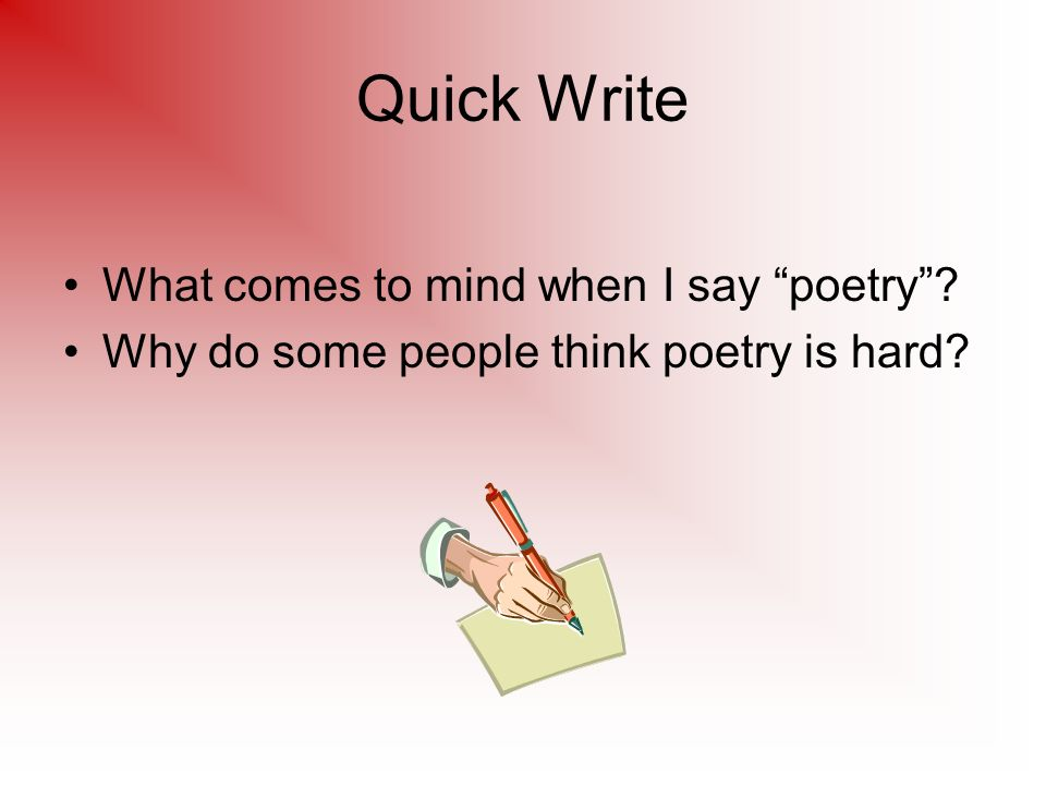 Quick Write What comes to mind when I say poetry Why do some people think poetry is hard