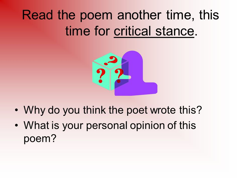 Read the poem another time, this time for critical stance.