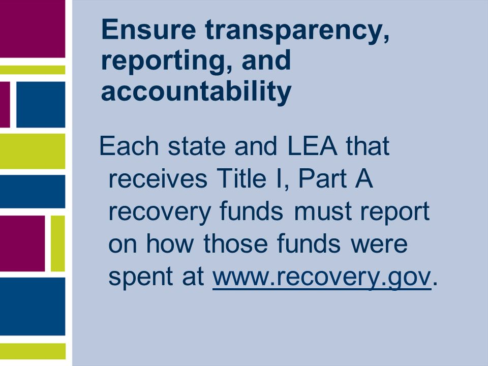 Ensure transparency, reporting, and accountability Each state and LEA that receives Title I, Part A recovery funds must report on how those funds were spent at www.recovery.gov.www.recovery.gov
