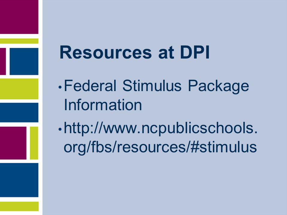 Resources at DPI Federal Stimulus Package Information http://www.ncpublicschools.