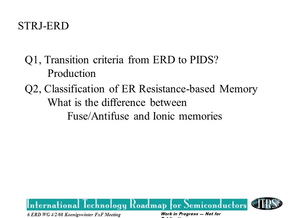 Work in Progress --- Not for Publication 6 ERD WG 4/2/08 Koenigswinter FxF Meeting STRJ-ERD Q1, Transition criteria from ERD to PIDS.