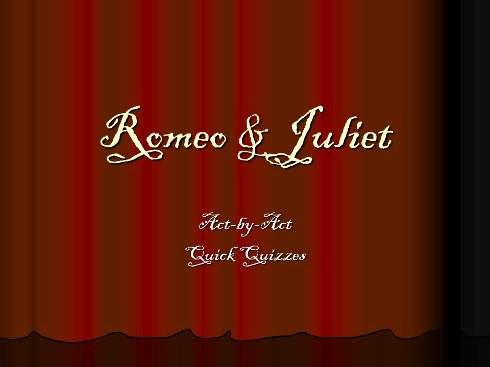 Romeo & Juliet Act-by-Act Quick Quizzes