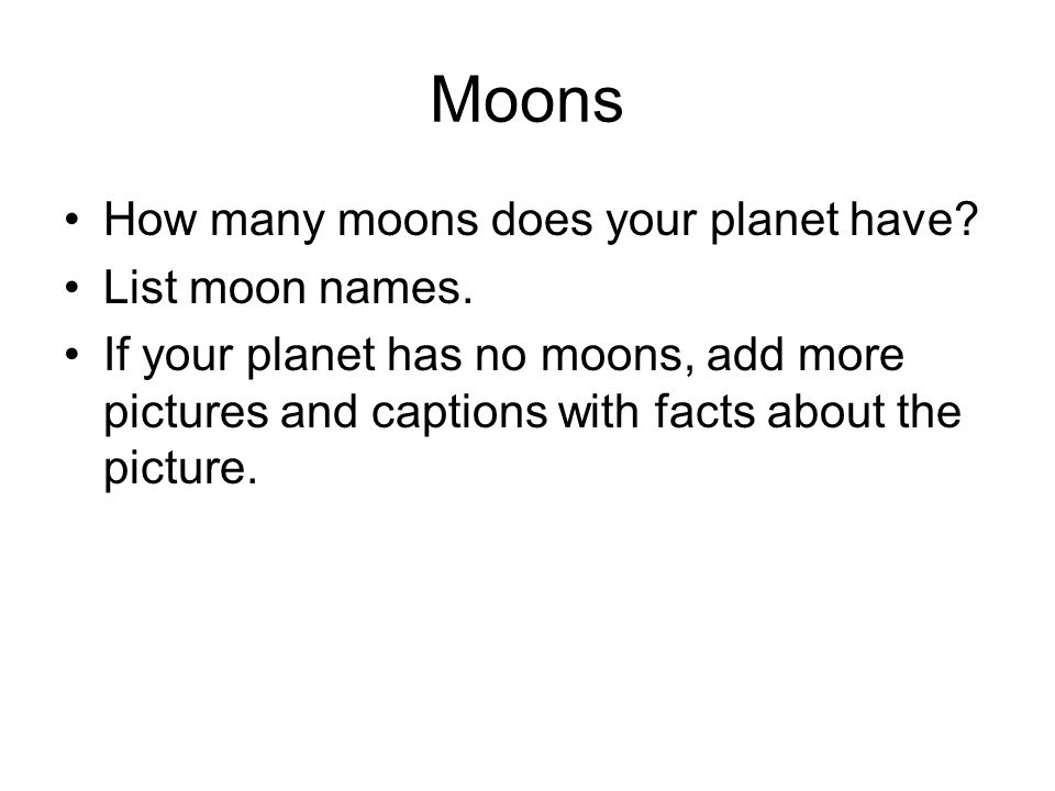Moons How many moons does your planet have. List moon names.