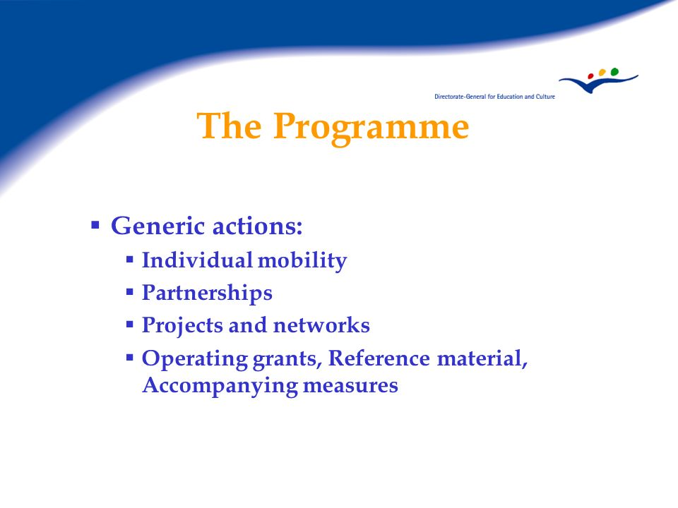 The Programme Generic actions: Individual mobility Partnerships Projects and networks Operating grants, Reference material, Accompanying measures