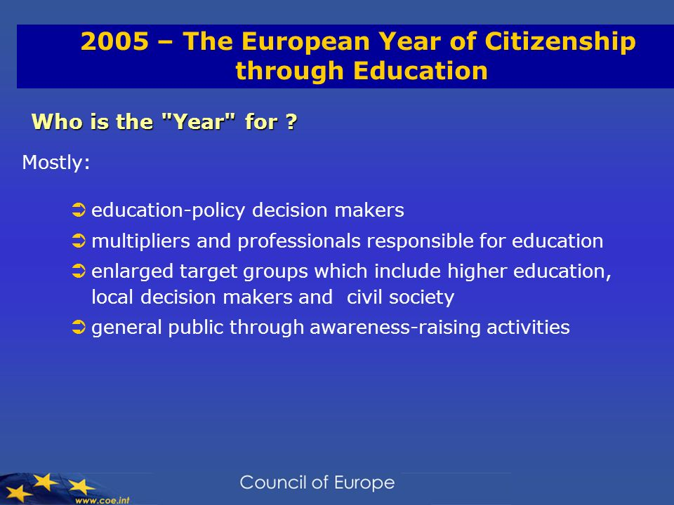 2005 – The European Year of Citizenship through Education Who is the Year for .