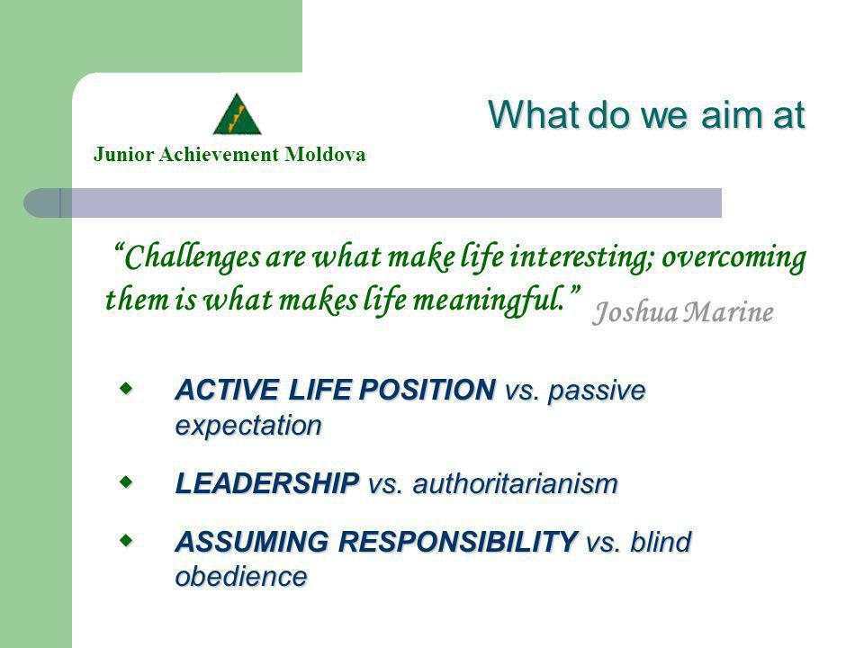 What do we aim at Challenges are what make life interesting; overcoming them is what makes life meaningful.