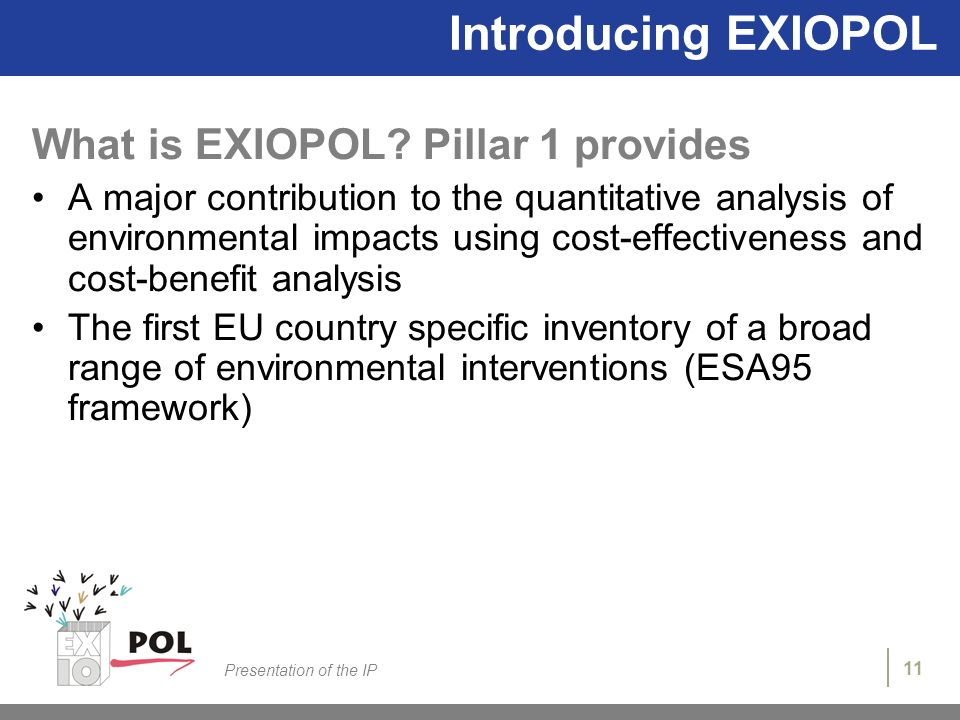 11 Presentation of the IP Introducing EXIOPOL What is EXIOPOL.