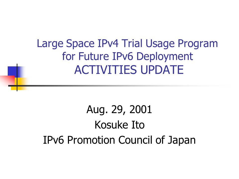 Large Space IPv4 Trial Usage Program for Future IPv6 Deployment ACTIVITIES UPDATE Aug.