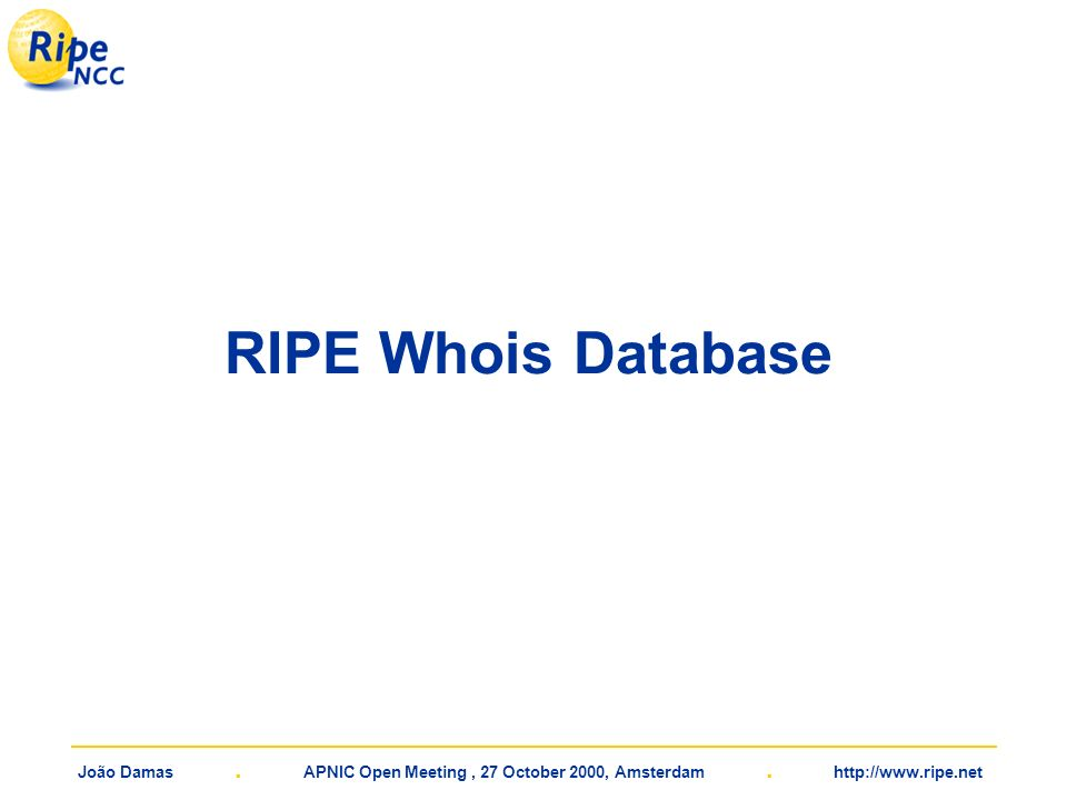 João Damas. APNIC Open Meeting, 27 October 2000, Amsterdam. http://www.ripe.net RIPE Whois Database