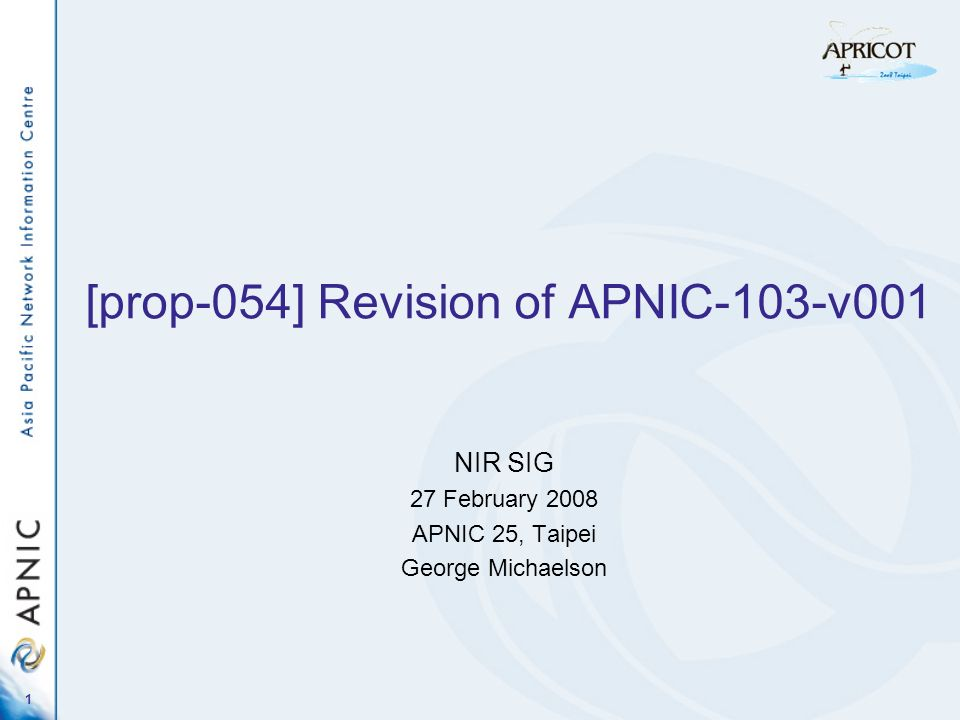 1 [prop-054] Revision of APNIC-103-v001 NIR SIG 27 February 2008 APNIC 25, Taipei George Michaelson
