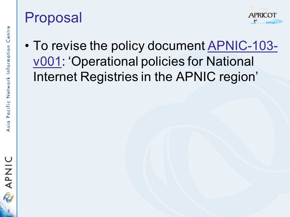 2 Proposal To revise the policy document APNIC-103- v001: Operational policies for National Internet Registries in the APNIC regionAPNIC-103- v001
