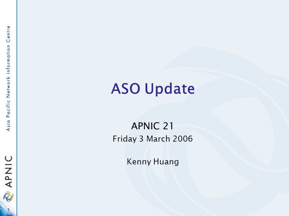 1 ASO Update APNIC 21 Friday 3 March 2006 Kenny Huang