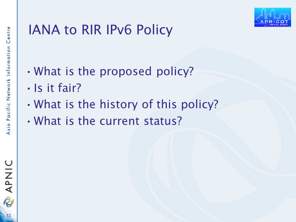 13 IANA to RIR IPv6 Policy What is the proposed policy.