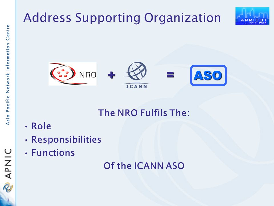 2 + = ASO The NRO Fulfils The: Role Responsibilities Functions Of the ICANN ASO Address Supporting Organization