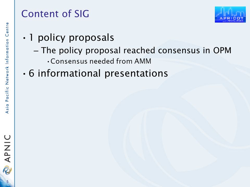 5 Content of SIG 1 policy proposals – The policy proposal reached consensus in OPM Consensus needed from AMM 6 informational presentations