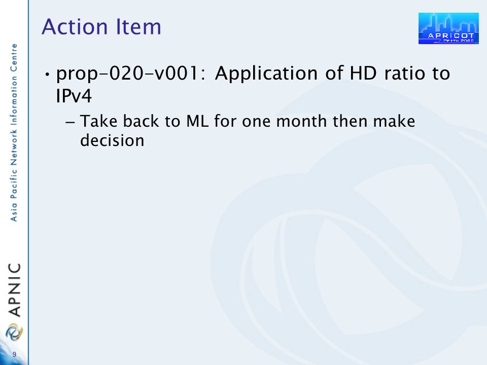 9 Action Item prop-020-v001: Application of HD ratio to IPv4 – Take back to ML for one month then make decision