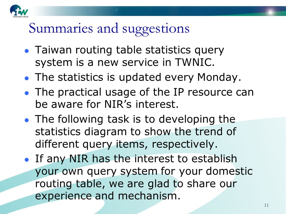 11 Summaries and suggestions Taiwan routing table statistics query system is a new service in TWNIC.