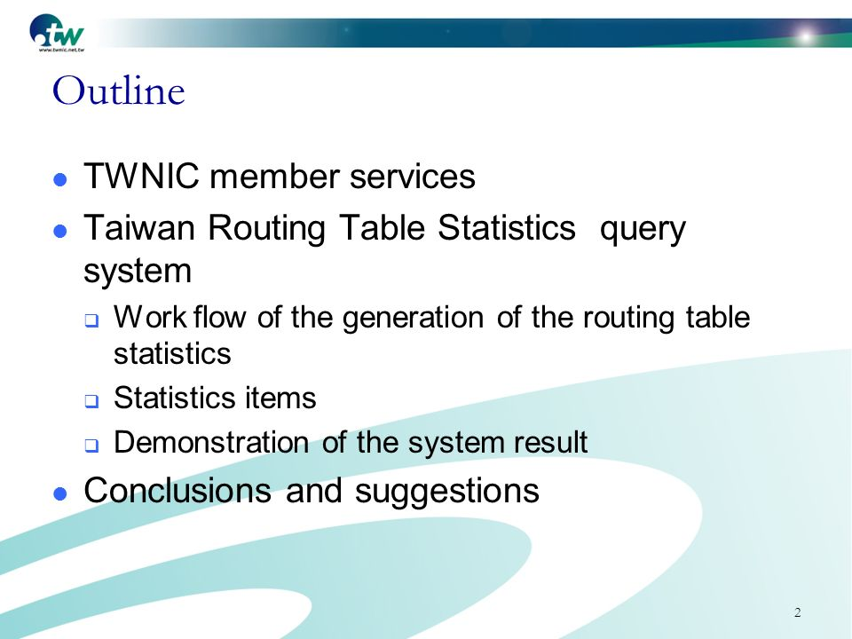 2 Outline TWNIC member services Taiwan Routing Table Statistics query system Work flow of the generation of the routing table statistics Statistics items Demonstration of the system result Conclusions and suggestions